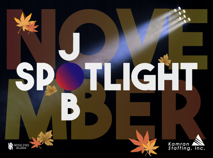 Kamran Staffing - November - Job Spotlight - by Rodezno Studios (www.RodeznoStudios.com)